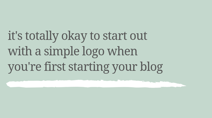 It's totally okay to start out with a simple logo when you're first starting your blog.