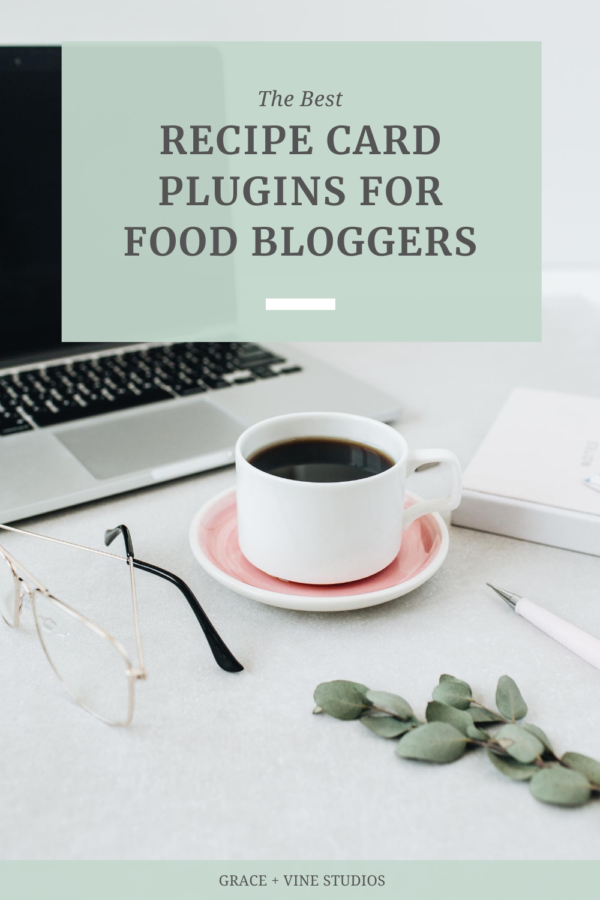 Best Recipe Card Plugins for Food Bloggers by Grace + Vine Studios, Web Designer for Food Bloggers. This blog includes plugins for food bloggers and tips for selecting a recipe card plugin! #webdesign #foodblogger #foodblogdesign #tipsforfoodbloggers #websiteplugins #wordpressplugin