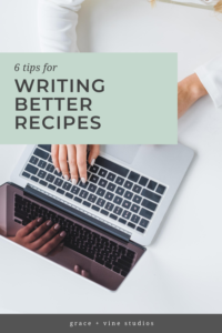 6 tips for writing better recipes by Grace + Vine Studios, Web Designer for Food Bloggers. This blog includes tips for recipe writing, food blog web design & attracting your dream audience! #webdesign #foodblogger #foodblogdesign #tipsforfoodbloggers #tipsforbloggers #copywriting