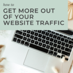 How to Get More Out of Your Website Traffic by Grace + Vine Studios, Web Designer for Food Bloggers, includes business growth tips.