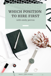 Which position to hire first with Emily Perron by Grace + Vine Studios, Web Designer for Food Bloggers. This blog includes tips for working from tips for making your first hire & business growth tips.