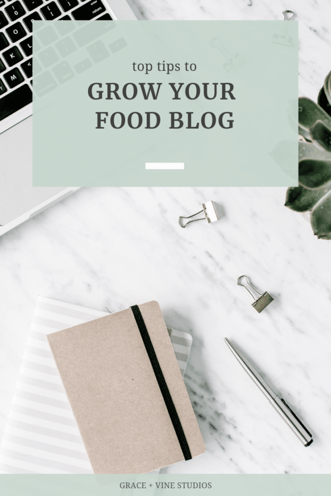 Top Tips to Grow Your Blog from Food Blogging Experts by Grace and Vine Studios, includes tips for food bloggers & blogging tips!
